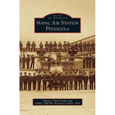 Naval Air Station Pensacola - by  Maureen Smith Keillor & Richard P Keillor (Hardcover) - image 1 of 1