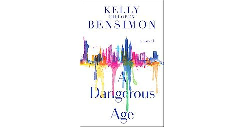 A Dangerous Age (Hardcover) by Kelly Killoren Bensimon - image 1 of 1