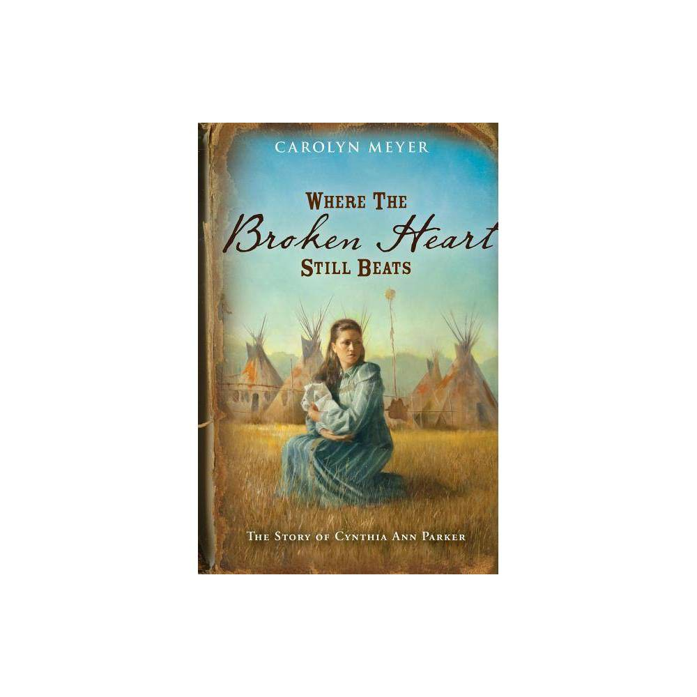 Where The Broken Heart Still Beats Great Episodes By Carolyn Meyer Paperback