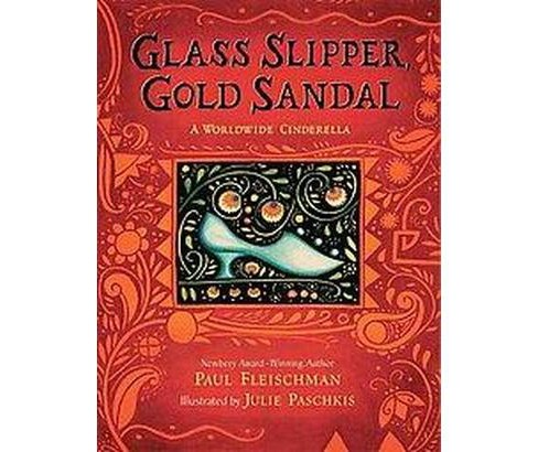 Glass Slipper, Gold Sandal : A Worldwide Cinderella (School And Library) (Paul Fleischman) - image 1 of 1
