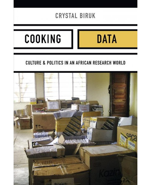 Cooking Data : Culture and Politics in an African Research World -  by Crystal Biruk (Hardcover) - image 1 of 1