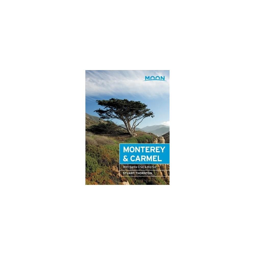 Moon Monterey & Carmel : With Santa Cruz & Big Sur - 6 by Stuart Thornton (Paperback)