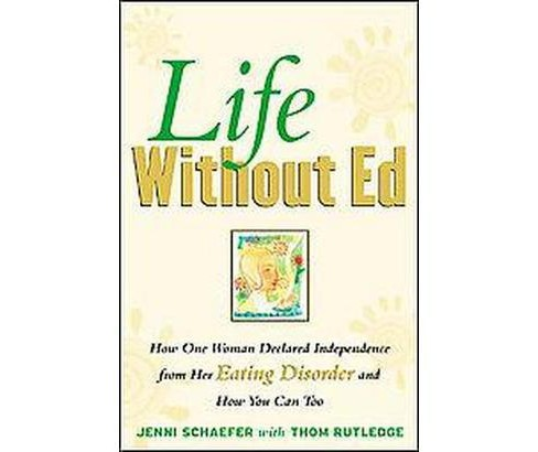 Life Without Ed : How One Woman Declared Independence from Her Eating Disorder and How You Can Too - image 1 of 1