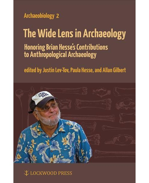 Wide Lens in Archaeology : Honoring Brian Hesse's Contributions to Anthropological Archaeology - image 1 of 1