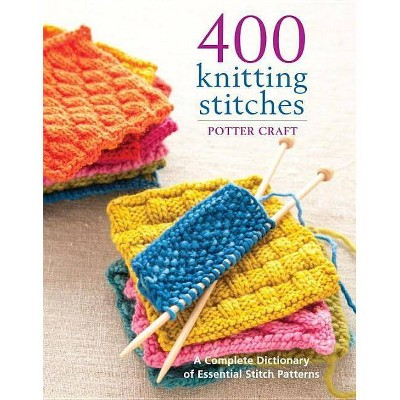 400 Knitting Stitches - by  Potter Craft (Paperback)