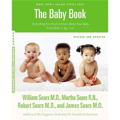 The Baby Book - (Sears Parenting Library) by  James Sears & Robert W Sears & William Sears & Martha Sears (Paperback)