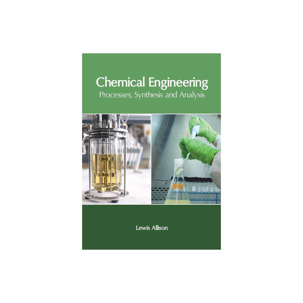Chemical Engineering: Processes, Synthesis and Analysis - (Hardcover)