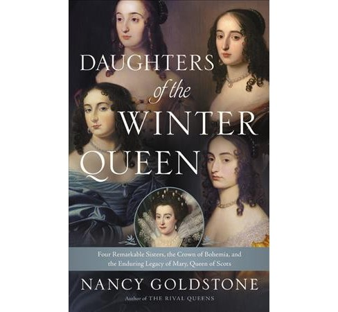 Daughters of the Winter Queen : Four Remarkable Sisters, the Crown of Bohemia, and the Enduring Legacy - image 1 of 1