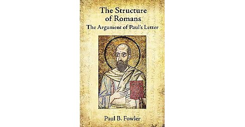 Structure of Romans : The Argument of Paul's Letter (Paperback) (Paul B. Fowler) - image 1 of 1