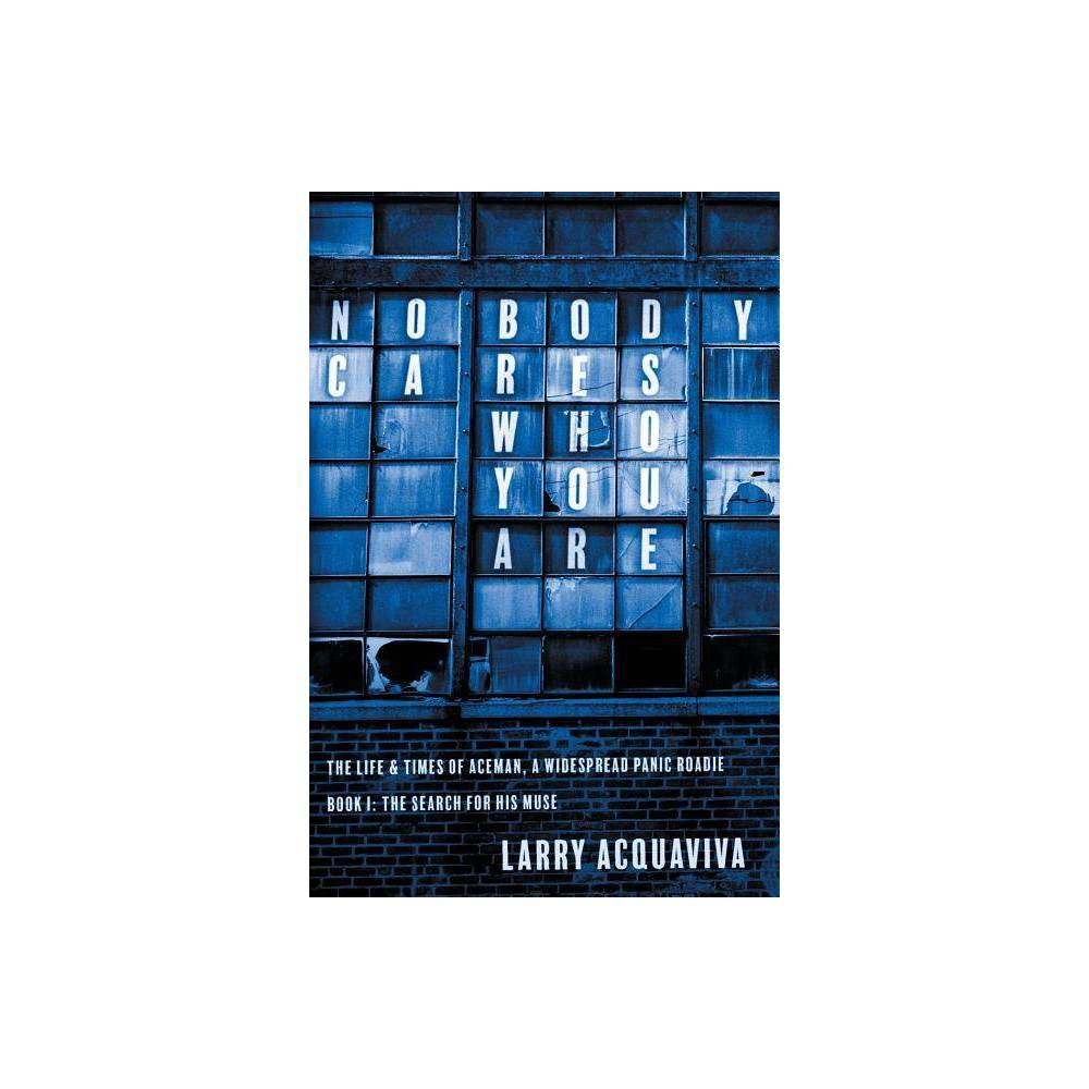 Nobody Cares Who You Are By Larry Acquaviva Paperback