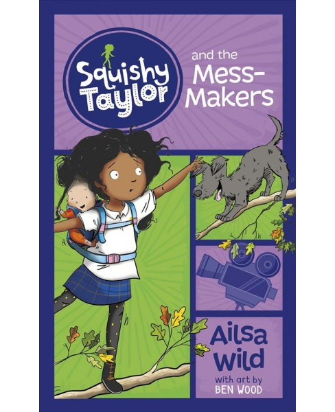 Squishy Taylor and the Mess-makers -  Reprint (Squishy Taylor) by Ailsa Wild (Paperback) - image 1 of 1