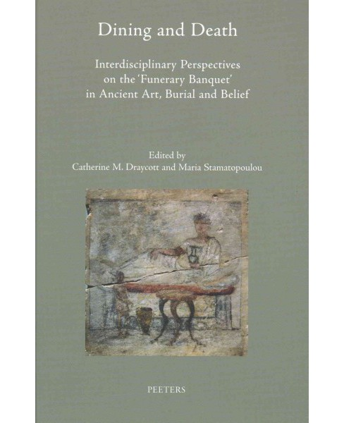 Dining and Death : Interdisciplinary Perspectives on the 'Funerary Banquet' in Ancient Art, Burial and - image 1 of 1
