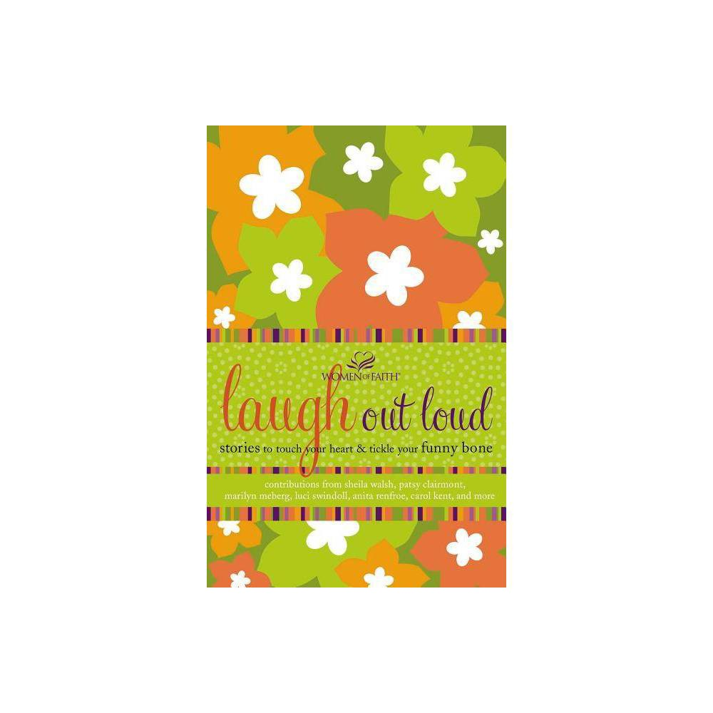 Laugh Out Loud - (Women of Faith (Thomas Nelson)) by Women of Faith (Paperback)