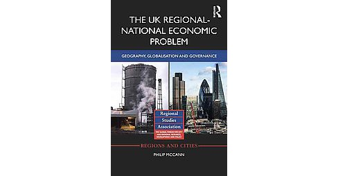 UK Regional–National Economic Problem : Geography, Globalisation and Governance (Hardcover) - image 1 of 1