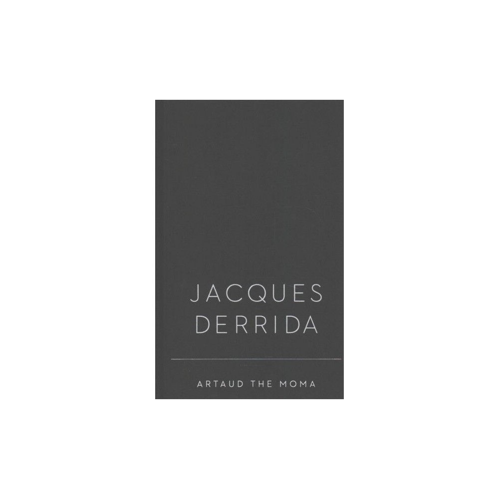 Artaud the Moma : Interjections of Appeal - by Jacques Derrida (Hardcover)