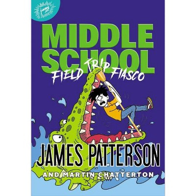 Middle School: Field Trip Fiasco - by  James Patterson & Martin Chatterton (Hardcover)
