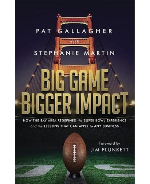 Big Game Bigger Impact : How the Bay Area Redefined the Super Bowl Experience and the Lessons That Can - image 1 of 1