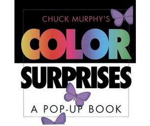 Chuck Murphy's Color Surprises : A Pop-Up Book (Hardcover) - image 1 of 1
