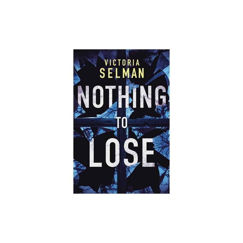 Nothing to Lose - (Ziba Mackenzie) by Victoria Selman (Paperback)