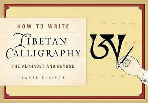 Tibetan Calligraphy : How to Write the Alphabet and More (Paperback) (Sanje Elliott) - image 1 of 1