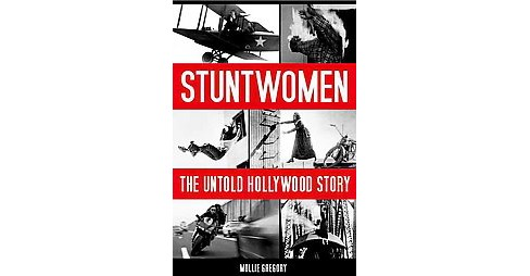 Stuntwomen : The Untold Hollywood Story (Hardcover) (Mollie Gregory) - image 1 of 1