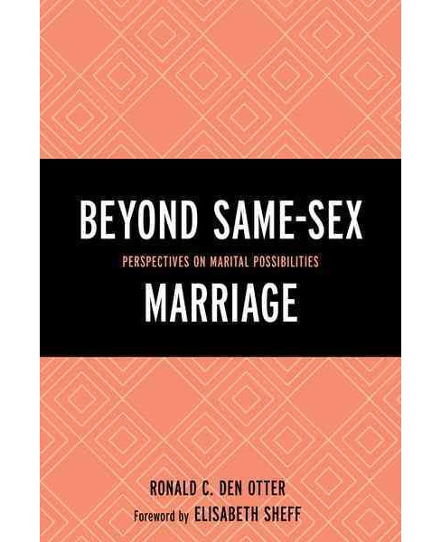Beyond Same-Sex Marriage : Perspectives on Marital Possibilities (Hardcover) - image 1 of 1