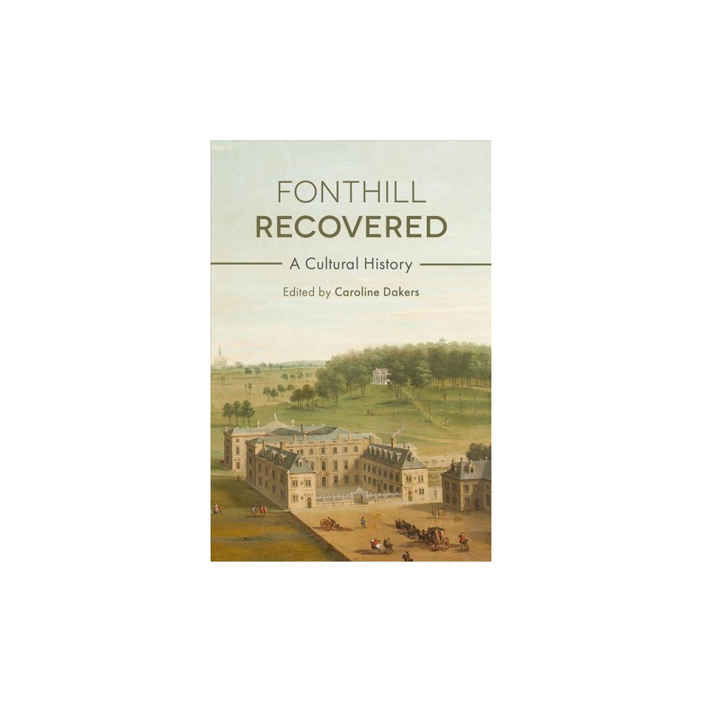 Fonthill Recovered : A Cultural History - by Caroline Dakers (Paperback)