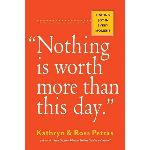 """""""nothing Is Worth More Than This Day."""" - by  Kathryn Petras & Ross Petras (Paperback) - image 1 of 1"""