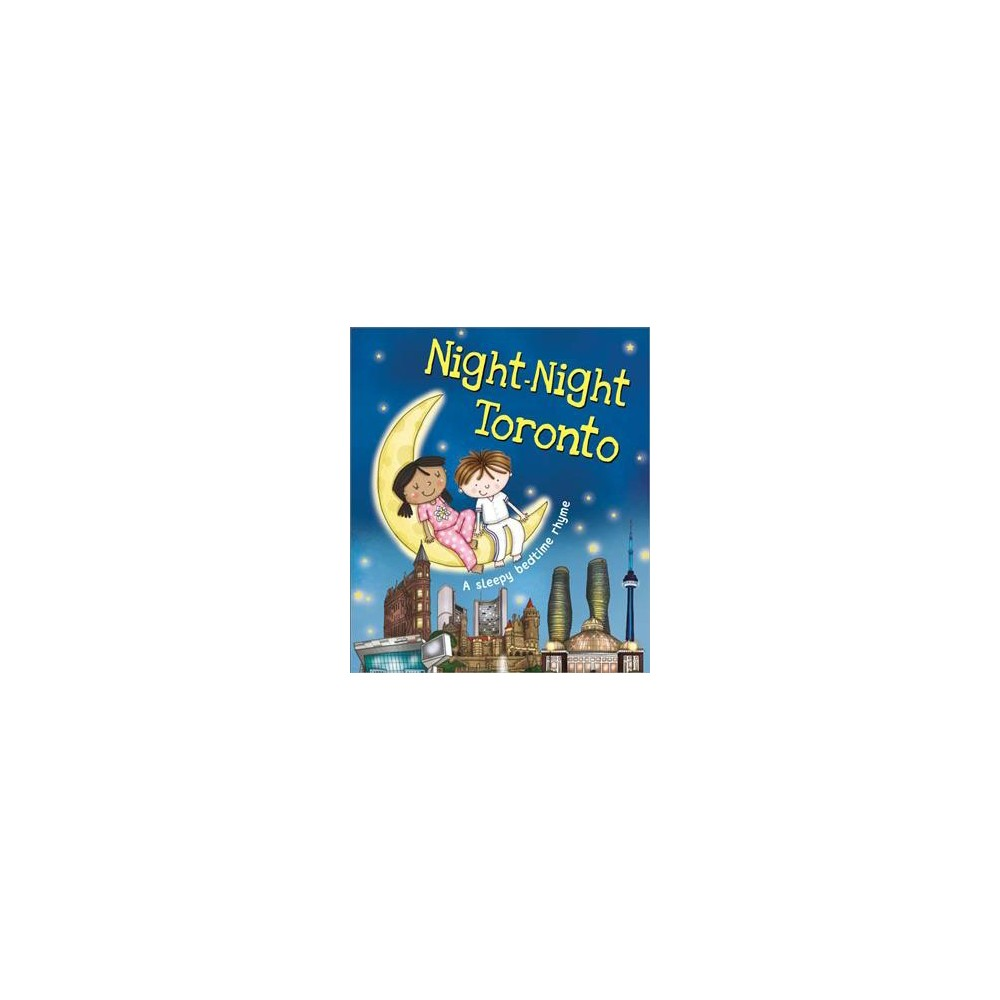 Night-Night Toronto - by Katherine Sully (Hardcover)