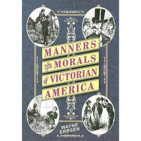 Manners and Morals of Victorian America - by  Wayne Erbsen (Paperback) - image 1 of 1