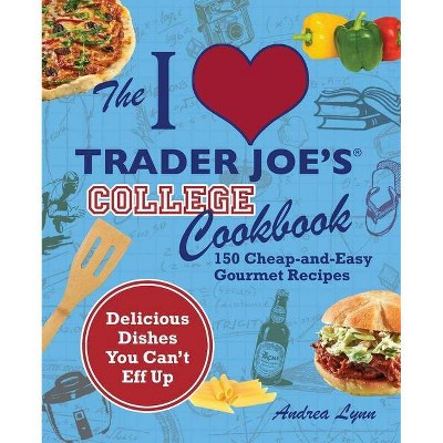 The I Love Trader Joe's College Cookbook - by  Andrea Lynn (Paperback)