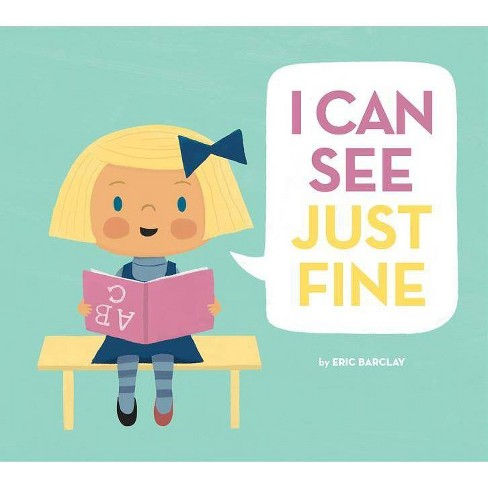I Can See Just Fine - by  Eric Barclay (Hardcover) - image 1 of 1