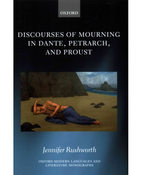 Discourses of Mourning in Dante, Petrarch, and Proust (Hardcover) (Jennifer Rushworth) - image 1 of 1