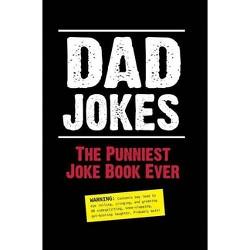 Dad Jokes: The Punniest Joke Book Ever - (Paperback)