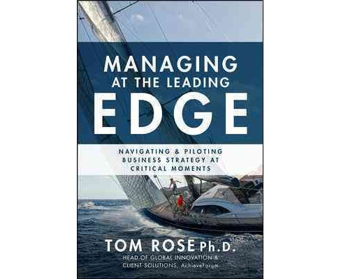 Managing at the Leading Edge : Navigating and Piloting Business Strategy at Critical Moments - image 1 of 1