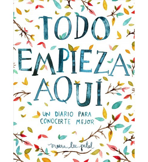 Todo empieza aquí / Start Where You Are -  Original by Meera Lee Patel (Paperback) - image 1 of 1