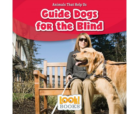Guide Dogs for the Blind -  (Look! Books: Animals That Help Us) by Alice Boynton (Paperback) - image 1 of 1