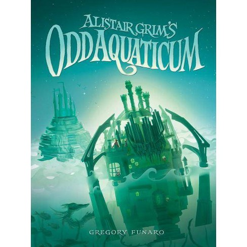 Alistair Grim's Odd Aquaticum (Alistair Grim's Odditorium, Book 2) - by  Gregory Funaro (Hardcover) - image 1 of 1