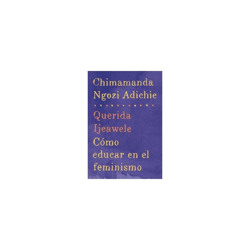 Querida Ijeawele/ Dear Ijeawele : Como educar en el feminismo (Paperback) (Chimamanda Ngozi Adichie)