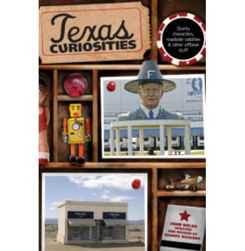Texas Curiosities: Quirky Characters, Roadside Oddities And Other Offbeat Stuff (Paperback) (Fourth Edition) (John Kelso) - image 1 of 1