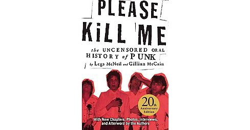 Please Kill Me : The Uncensored Oral History of Punk (Anniversary) (Paperback) (Legs McNeil & Gillian - image 1 of 1