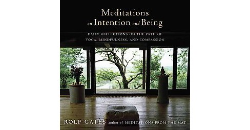 Meditations on Intention and Being : Daily Reflections on the Path of Yoga, Mindfulness, and Compassion - image 1 of 1
