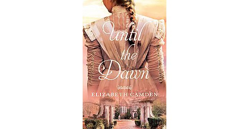 Until the Dawn (Paperback) (Elizabeth Camden) - image 1 of 1