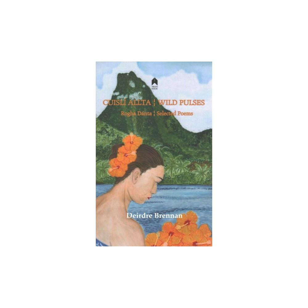 Cuisli Allta/ Wild Pulses : Rogha Danta / Selected Poems - Bilingual by Deirdre Brennan (Paperback)