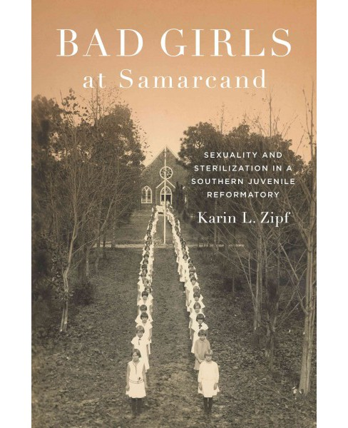Bad Girls at Samarcand : Sexuality and Sterilization in a Southern Juvenile Reformatory (Hardcover) - image 1 of 1