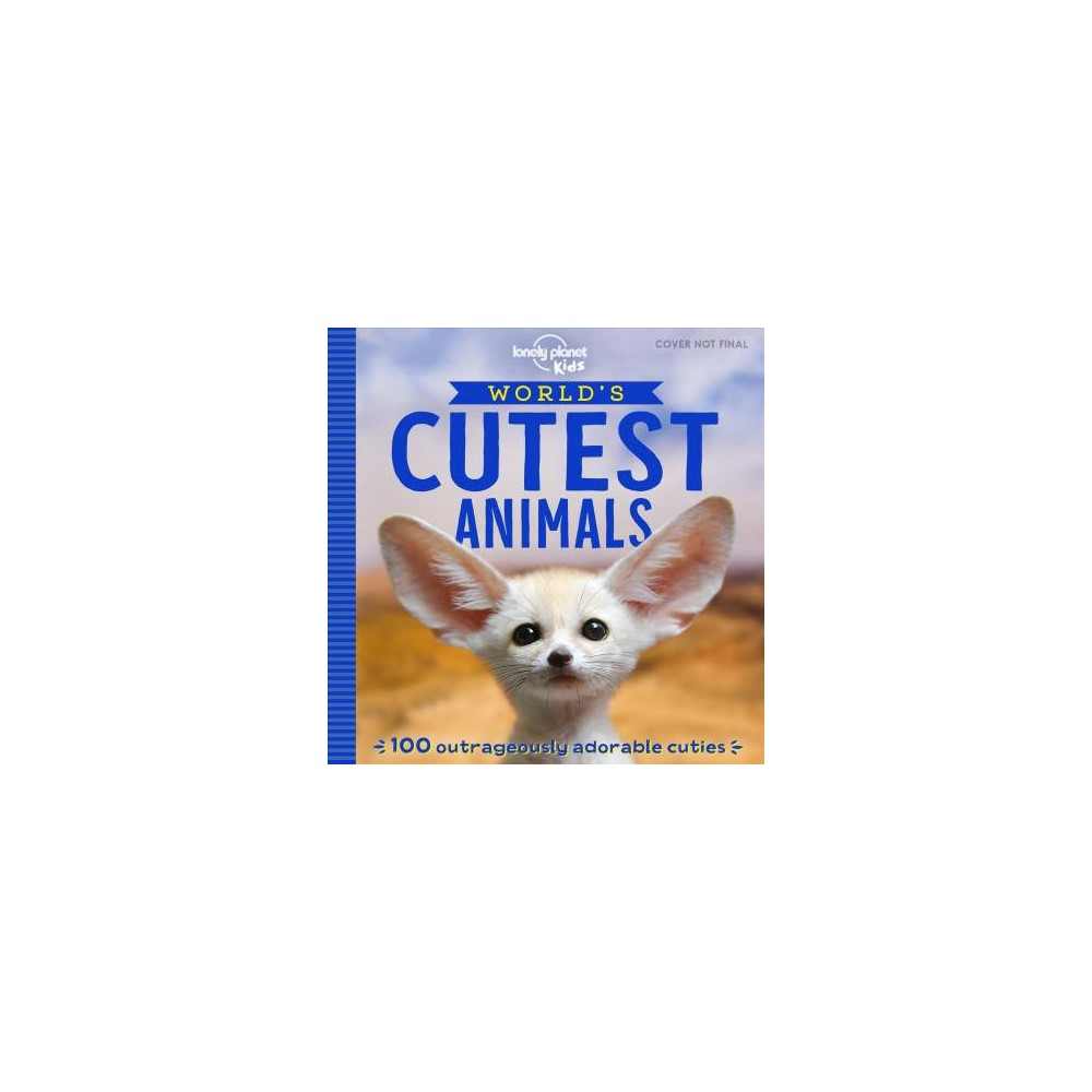 Lonely Planet Kids the World's Cutest Animals - (Paperback)