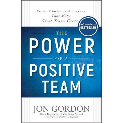 The Power of a Positive Team - (Jon Gordon) by  Jon Gordon (Hardcover)