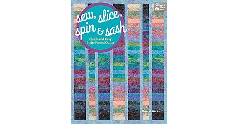 Sew, Slice, Spin & Sash : Quick and Easy Strip-Pieced Quilts (Paperback) (Theresa Ward) - image 1 of 1