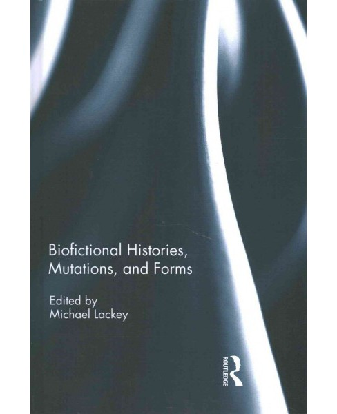 Biofictional Histories, Mutations, and Forms (Hardcover) - image 1 of 1