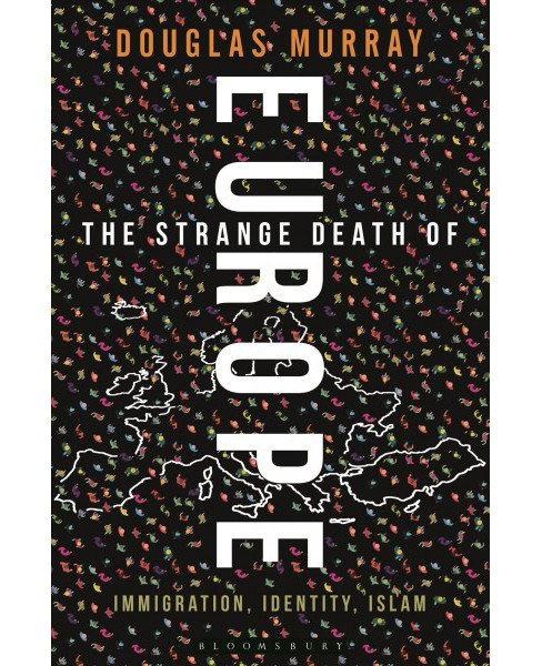 Strange Death of Europe : Immigration, Identity, Islam -  by Douglas Murray (Hardcover) - image 1 of 1